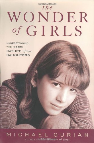 The Wonder of Girls : Understanding the Hidden Nature of Our Daughters - by Michael Gurian : Parenting Books