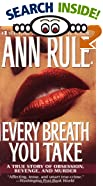 Every Breath You Take : A True Story of Obsession, Revenge, and Murder by  Ann Rule (Mass Market Paperback)