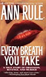 Every Breath You Take : A True Story of Obsession, Revenge, and Murder
