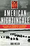 American Nightingale : The Story of Frances Slanger, Forgotten Heroine of Normandy