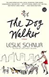 The Dog Walker : A Novel by Leslie Schnur