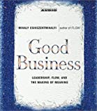 Good Business: Leadership, Flow and the Making of Meaning