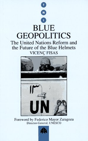 Blue Geopolitics: The United Nations Reform and the Future of the Blue Helmets (Transnational Institute), Fisas, Vicenas