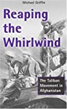 Reaping the Whirlwind: The Taliban Movement in Afghanistan by Michael Griffin