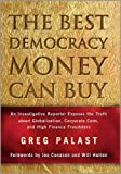 The Best Democracy Money Can Buy: An Investigative Reporter Exposes the Truth about Globalization, Corporate Cons, and High Finance Fraudsters by Greg Palast