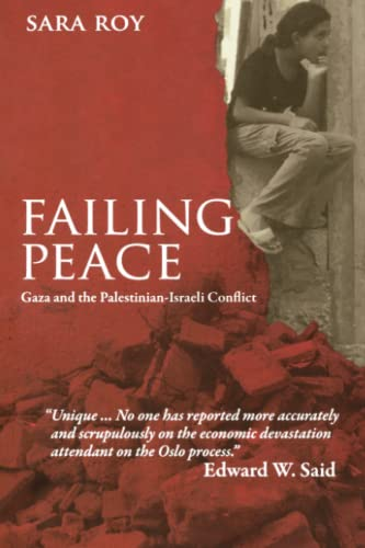 Failing Peace: Gaza and the Palestinian-Israeli Conflict, Roy, Sara