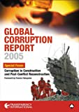 Buy Global Corruption Report 2005 : Special Focus: Corruption in Construction and Post-conflict Reconstruction (Global Corruption Report from Amazon