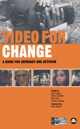Video for Change: A Guide for Advocacy and Activism, Gregory, Sam; Caldwell, Gillian; Avni, Ronit; Harding, Thomas