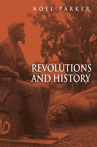 Revolutions and History: An Essay in Interpretation, Parker, Noel