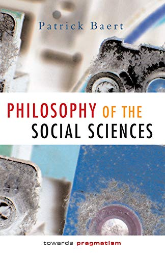 Philosophy of the Social Sciences: Towards Pragmatism, by Baert, P.