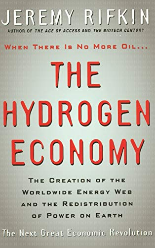 The Hydrogen Economy: The Creation of the World-Wide Energy Web and the Redistribution of Power on Earth