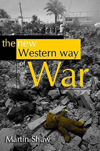The New Western Way of War: Risk-Transfer War and its Crisis in Iraq, Shaw, Martin