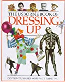 The Usborne Book of Dressing Up : Face Painting/Masks/Fancy Dress (How to Make)