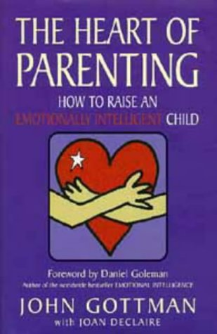 The Heart of Parenting: How to Raise an Emotionally Intelligent Child