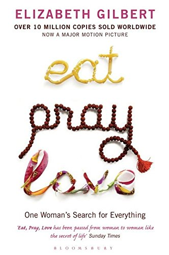 Eat Pray Love; One Woman's Search for Everything