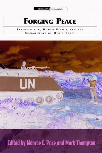 FORGING PEACE: INTERVENTION, HUMAN RIGHTS AND THE MANAGEMENT OF MEDIA SPACE