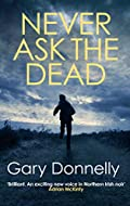 Never Ask the Dead by Gary Donnelly