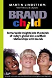 Buy BRANDchild: Insights into the Minds of Today's Global Kids: Understanding Their Relationship with Brands from Amazon