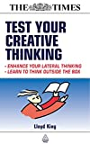 Test Your Creative Thinking: Enchance Your Lateral Thinking; Learn to Think Outside the Box (Times (Kogan Page))