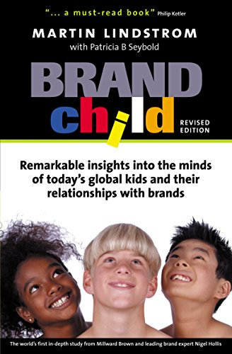 Brand Child: Remarkable Insights into the Minds of Today's Global Kids & Their Relationships with Brands