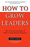 Buy How To Grow Leaders: The Seven Key Principles Of Effective Leadership Development from Amazon