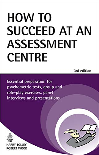 How to Succeed at an Assessment Centre: Essential Preparation for Psychometric Tests, Group and Role-Play Exercises, Panel Interviews and Presentations (Testing Series)