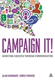 Campaign It ! : Achieving Success Through Communication | Barnard, Alan