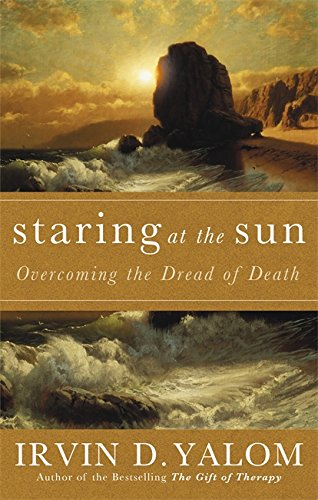Staring at the Sun: Being at Peace with Your Own Mortality. Irvin D. Yalom