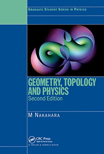 Geometry, Topology and Physics, Second Edition (Graduate Student Series in Physics) by M. Nakahara