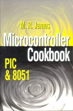 Microcontroller Cookbook: PIC and 8051