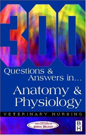 300 QUESTIONS AND  ANSWERS IN ANATOMY AND PHYSIOLOGY FOR VETERINARY NURSES 2ED