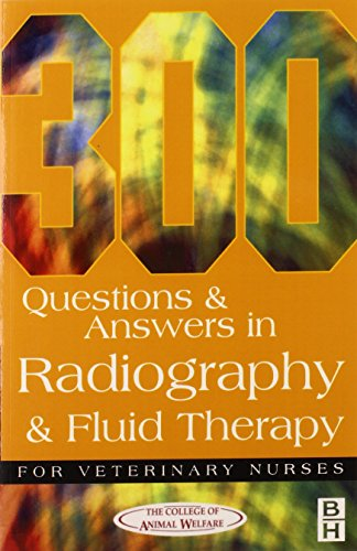 300 QUESTIONS AND ANSWERS IN RADIOGRAPHY AND FLUID THERAPY FOR VETERINARY NURSES 2ED