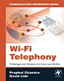 Wi-Fi Telephony: Challenges and Solutions for Voice Over WLANs (Communications engineering series) | Chandra, Praphul|Lide, David R.