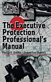 The Executive Protection Professional\'s Manual