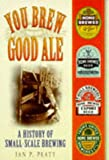 You Brew Good Ale: A History of Small-Scale Brewing