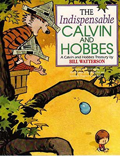 The Indispensable Calvin and Hobbes. A Calvin and Hobbes Treasury