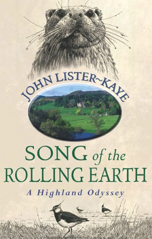 Song of the Rolling Earth: A Highland Odyssey, Lister-Kaye, John