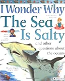 I Wonder Why the Sea is Salty : And Other Questions About the Oceans (I Wonder Why)