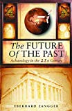 The Future of the Past: Archaeology in the 21st Century by Eberhard Zangger
