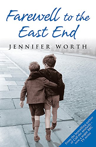 Farewell to the East End. Jennifer Worth, Jennifer Worth