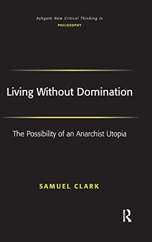 PDF Living Without Domination The Possibility of an Anarchist Utopia Ashgate New Critical Thinking in Philosophy