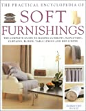 The Practical Encyclopedia of Soft Furnishings: The Complete Guide to Making Cushions, Slipcovers, Curtains, Blinds, Table Linens and Bed Linens