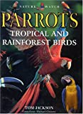 Parrots: Tropical and Rainforest Birds (Nature Watch)