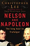 Nelson and Napoleon The Long Haul to Trafalgar