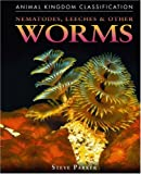 Nematodes, Leeches, & Other Worms: Nematodes, Leeches, And Other Worms (Animal Kingdom Classification)