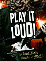 Play it Loud! The Rebellious History of Music by Sara Gilbert