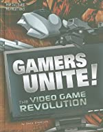Gamers Unite! The Video Game Revolution by Shane Frederick