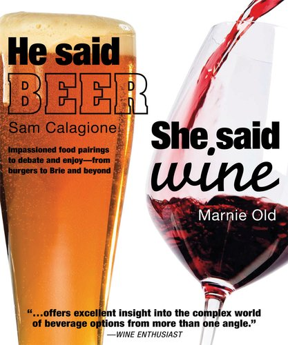 He Said Beer, She Said Wine: Impassioned Food Pairings to Debate and Enjoy - From Burgers to Brie and Beyond