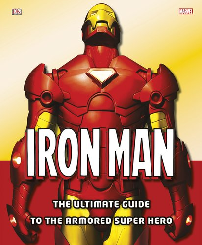 Iron Man: The Ultimate Guide to the Armored Super-Hero cover