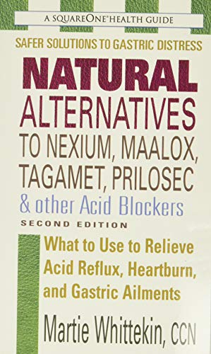 Natural Alternatives to Nexium, Maalox, Tagamet, Prilosec & Other Acid Blockers